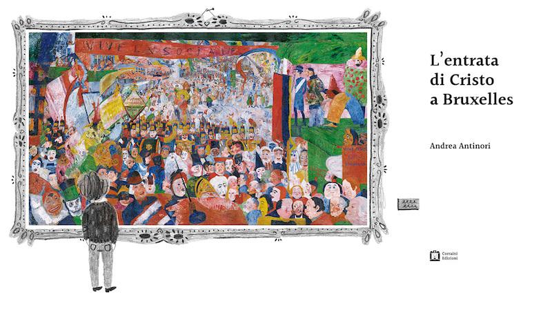 ¿Sabías que Cristo llegó a Bruselas montado en un burro? La ciudad entera participó en los preparativos de la celebración; una fiesta como Dios manda: con la Gran Orquesta, saltimbanquis, algunos ilustres invitados e, incluso, ¡una máquina de pedales para hacer pompas de jabón sonoras! Este álbum ilustrado está inspirado en la pintura homónima de finales del siglo XIX, La entrada de Cristo en Bruselas en 1889, obra de James Ensor, pintor belga conocido por su afán provocador y su espíritu vanguardista. Andrea Antinori recoge el relevo del artista, recreando en este libro el contexto previo a «la Entrada». Los personajes inmóviles de Ensor cobran vida de la mano del ilustrador italiano: hablan y se relacionan para organizar —en medio de un vertiginoso ir y venir de ideas ampulosas y disparatadas— los preparativos de lo que será la fiesta «más grandiosa que se haya visto jamás en Bruselas».